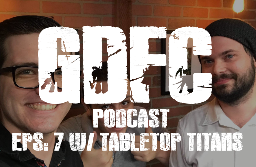 GDFC Podcast #7: Talking 9th with the Tabletop Titans