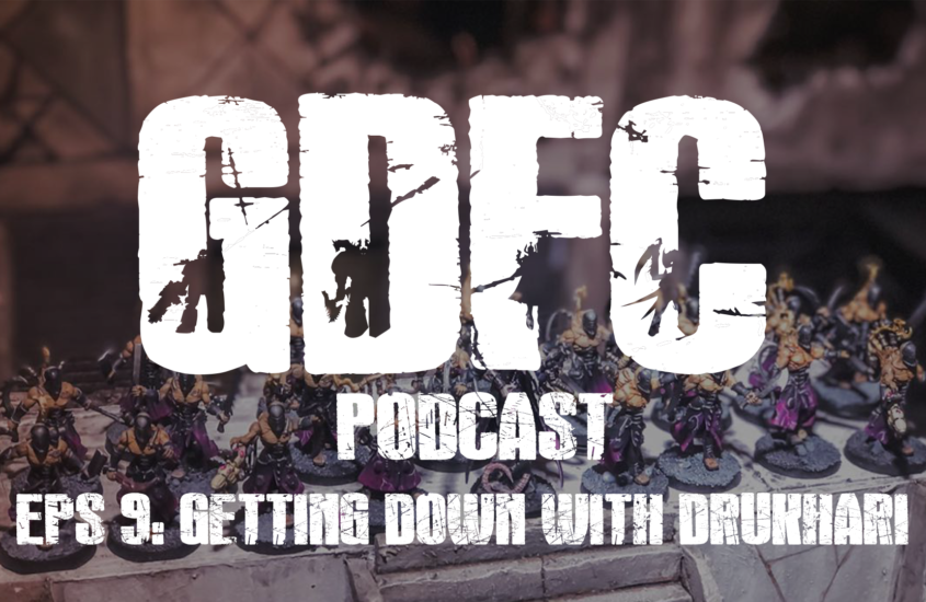 GDFC Podcast #9: Getting Down with Drukhari