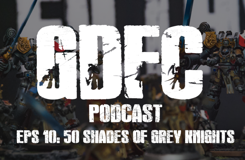GDFC Podcast Episode 10: 50 Shades of Grey Knights